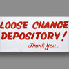 Painted metal sign: Loose Change Depository, c. 1980s