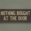 1930s wooden door sign: Nothing Bought...